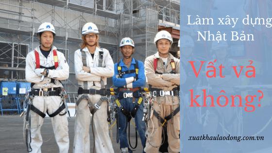 Có vất vả khi tham gia đơn hàng xây dựng tại Nhật Bản?