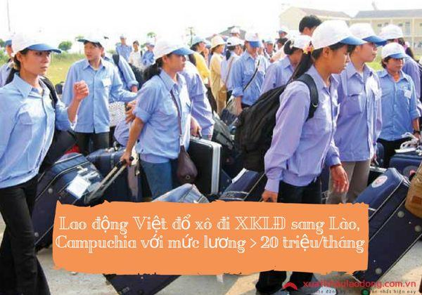 Lao động Việt đổ xô đi xuất khẩu lao động sang Lào, Campuchia với mức lương hơn 20 triệu/tháng