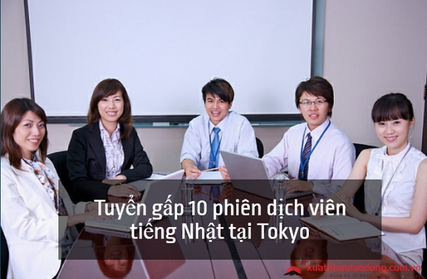 Tuyển gấp 10 phiên dịch viên làm việc tại Tokyo, Nhật Bản với mức thu nhập hấp dẫn