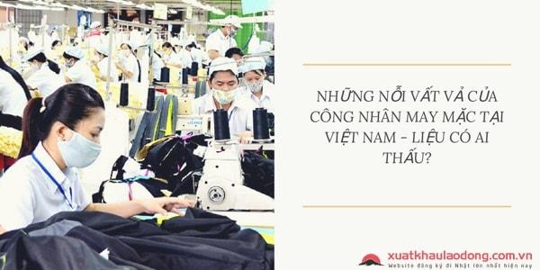 Những nỗi vất vả của công nhân may mặc tại Việt Nam - Liệu có ai thấu?
