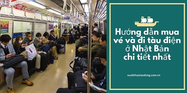 Hướng dẫn mua vé và đi tàu điện ở Nhật Bản chi tiết nhất