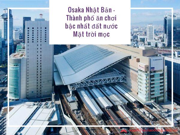 8 lý do khiến Osaka Nhật Bản là thành phố đáng sống nhất thế giới