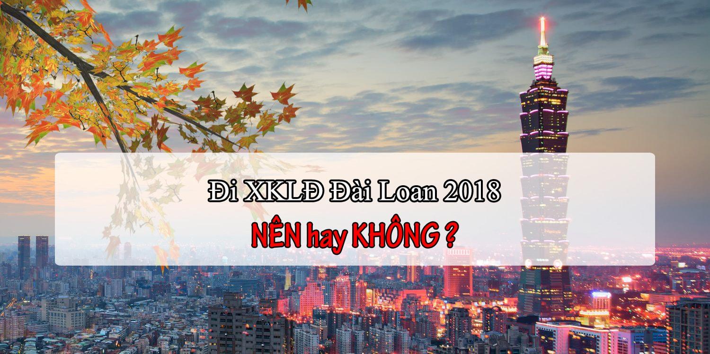 Nỗi trăn trở 2019: có nên đi XKLĐ Đài Loan hay không?