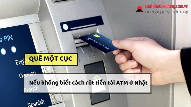 QUÊ MỘT CỤC nếu chưa biết cách rút tiền tại ATM khi sống ở Nhật!