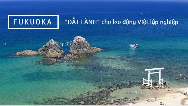 Fukuoka – ĐẤT LÀNH cho lao động Việt lập nghiệp