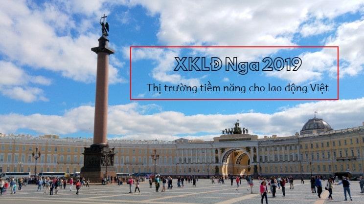 Xuất khẩu lao động Nga 2019 – thị trường TIỀM NĂNG nhất cho lao động Việt!