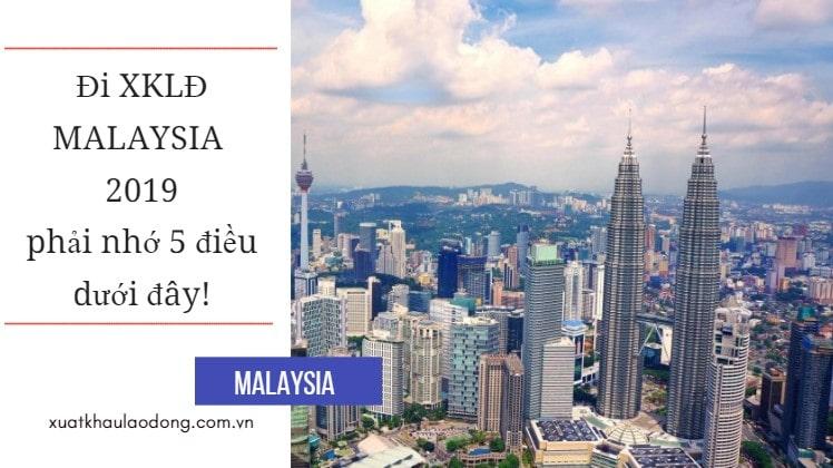 Đi XKLĐ Malaysia 2019 phải biết 5 điều dưới đây!