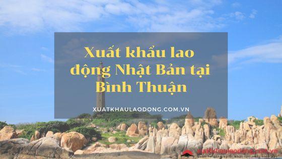 Xuất khẩu lao động Nhật Bản tại Bình Thuận - Đi để đổi đời!