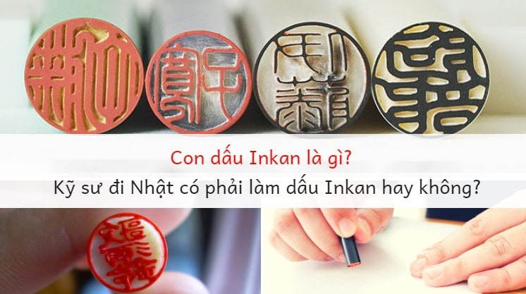 Con dấu Inkan là gì? Kỹ sư đi Nhật có phải làm con dấu Inkan hay không?