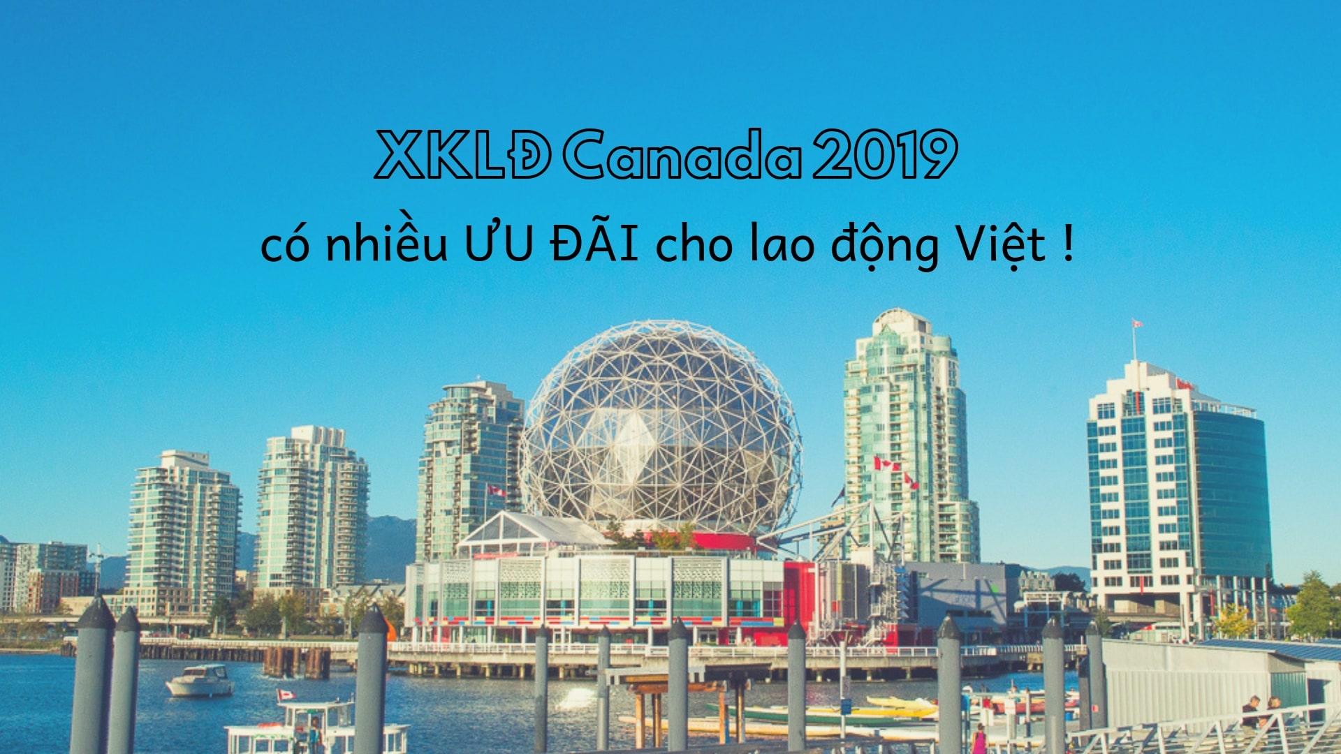 XKLĐ Canada 2019 – nhiều chương trình HẤP DẪN dành cho lao động Việt!