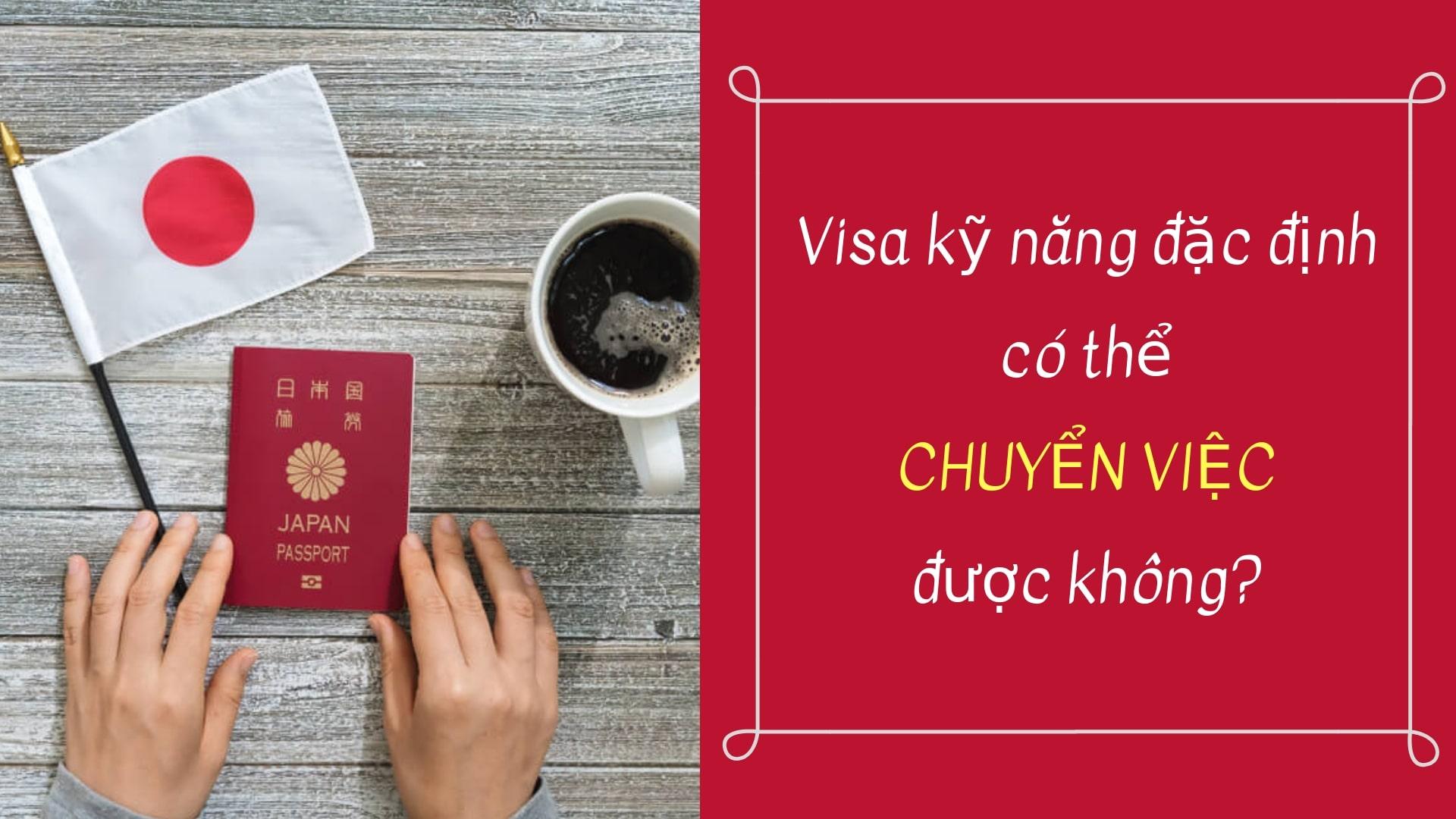 Visa kỹ năng đặc định có thể CHUYỂN VIỆC được không?
