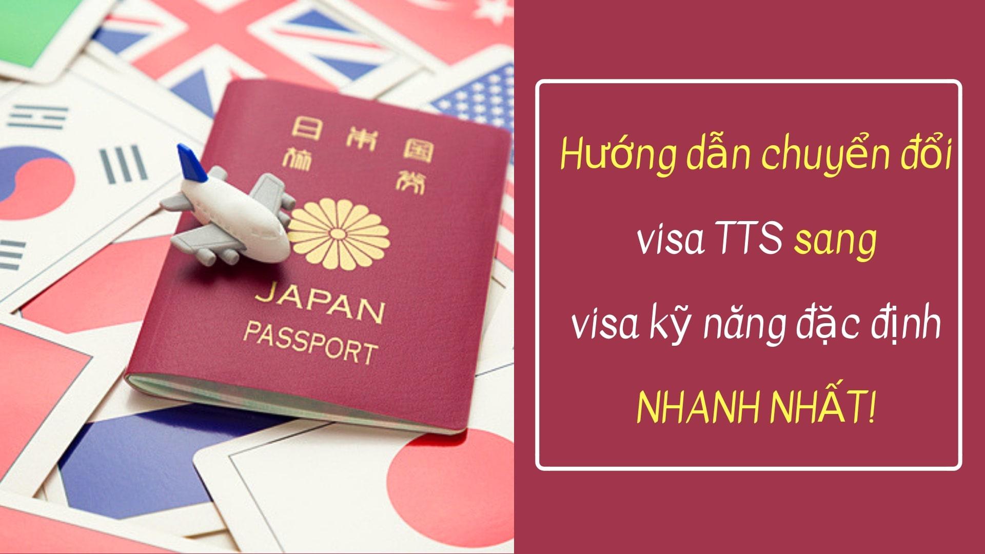 Hướng dẫn chuyển đổi visa TTS sang visa kỹ năng đặc định NHANH NHẤT!