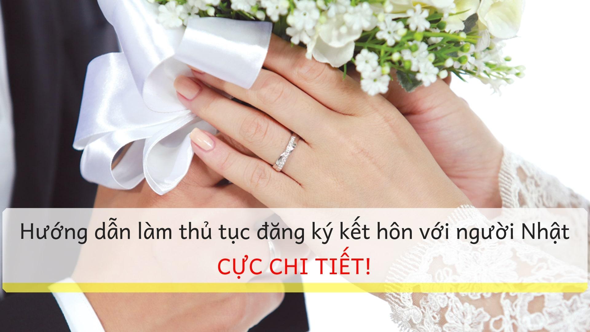 Hướng dẫn làm thủ tục đăng ký kết hôn với người Nhật CỰC CHI TIẾT!