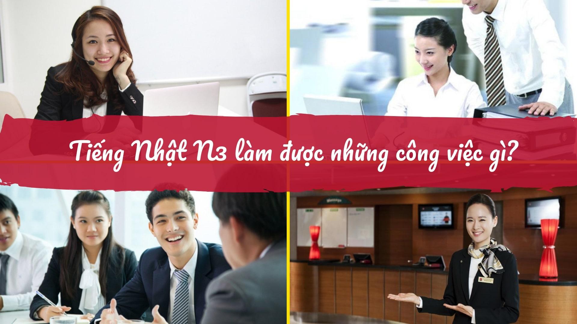 Tiếng Nhật N3 làm được gì? Biên phiên dịch hay hành chính văn phòng?