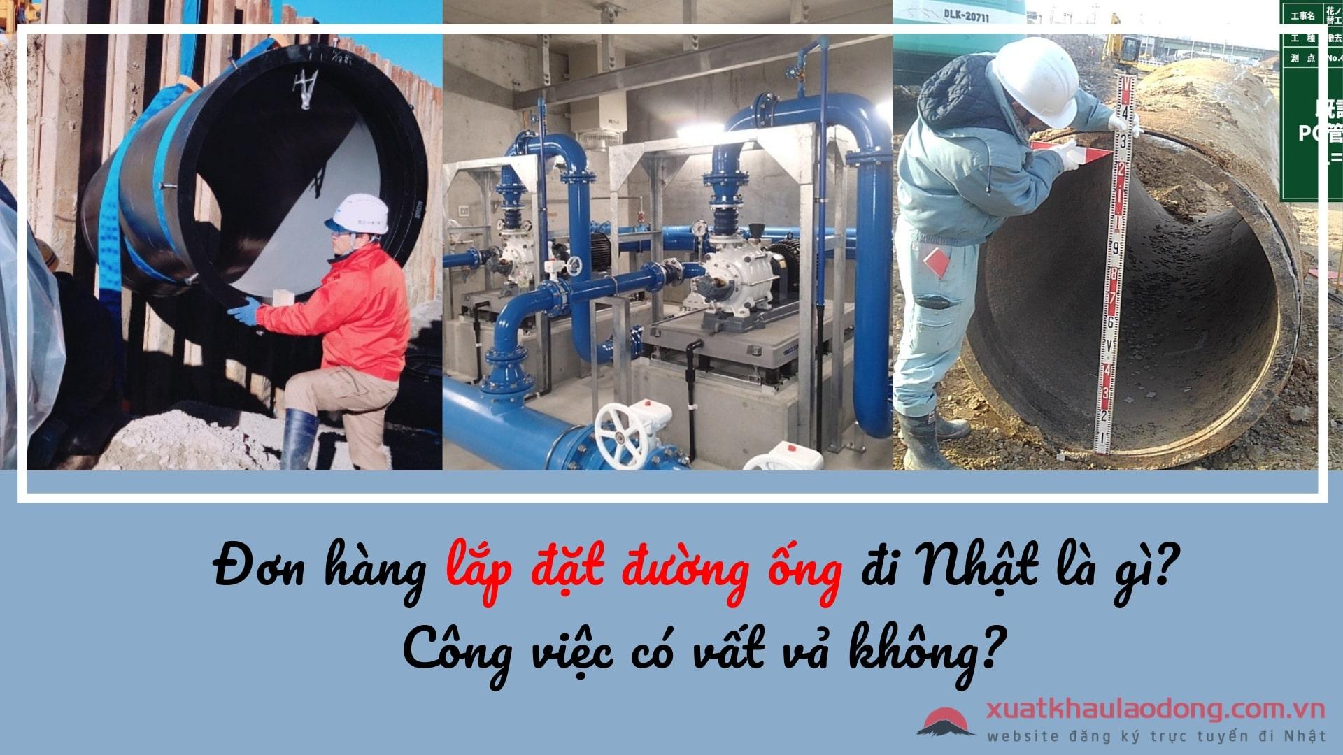 Đơn hàng lắp đặt đường ống đi Nhật là gì? Công việc có vất vả không?