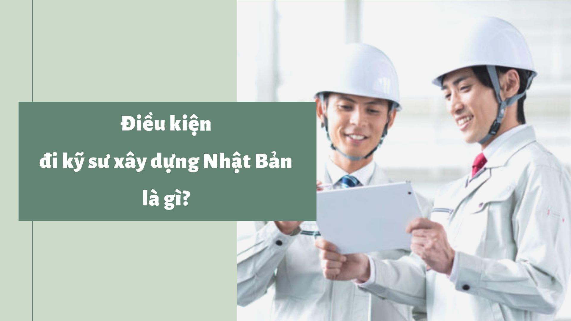 Đơn hàng kỹ sư xây dựng đi Nhật là làm gì? Lương bao nhiêu?