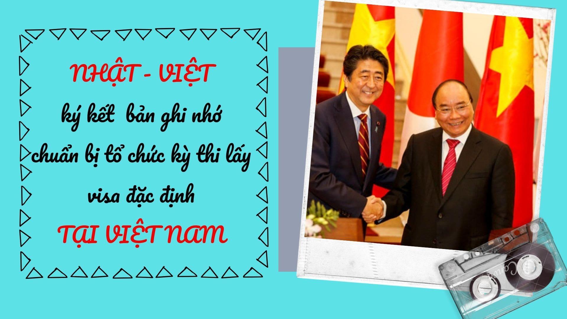 Nhật Bản - Việt Nam ký kết bản gi nhớ về visa mới, sắp mở kỳ thi tại Việt Nam