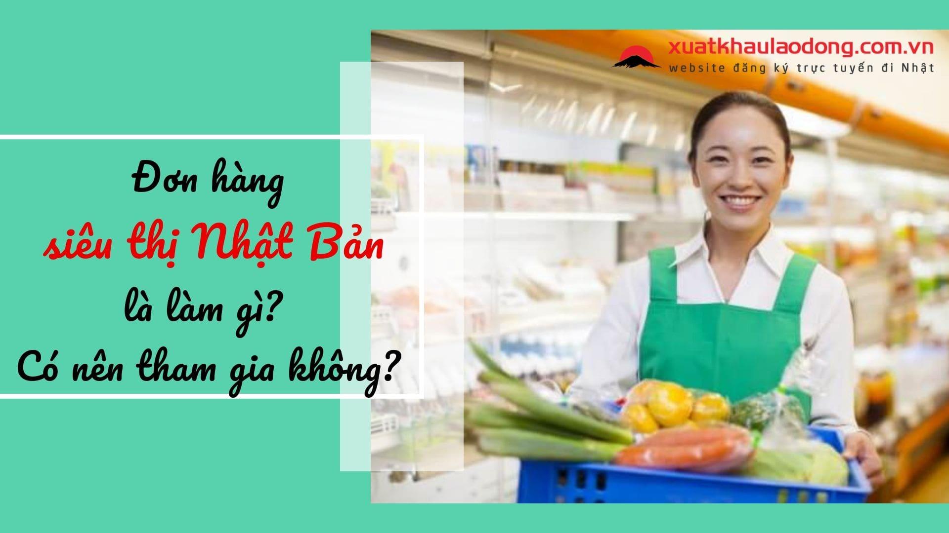 Đơn hàng siêu thị đi Nhật là làm gì?