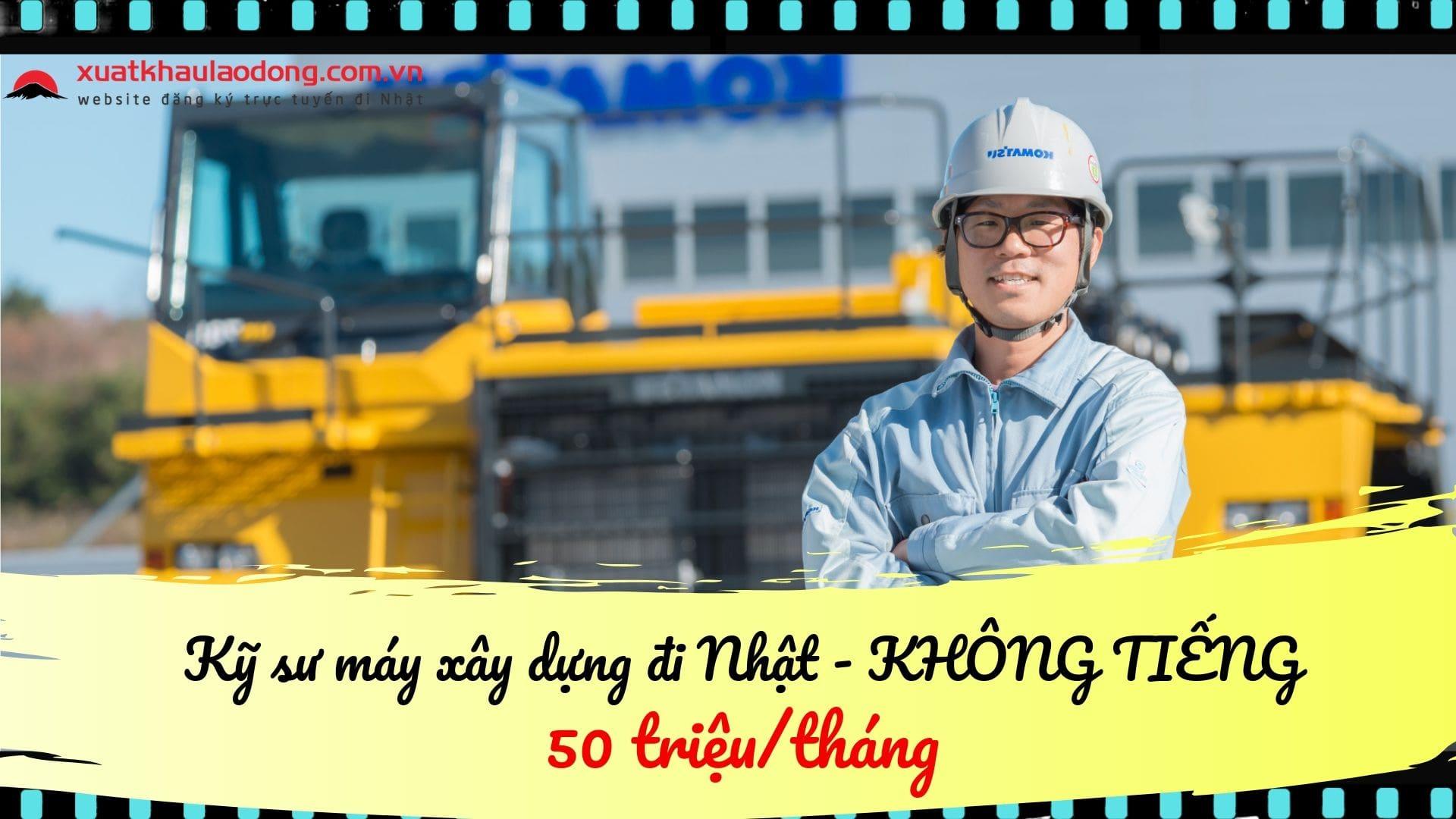 Kỹ sư máy xây dựng đi Nhật - cơ hội kiếm 50 triệu/tháng THẬT DỄ DÀNG!