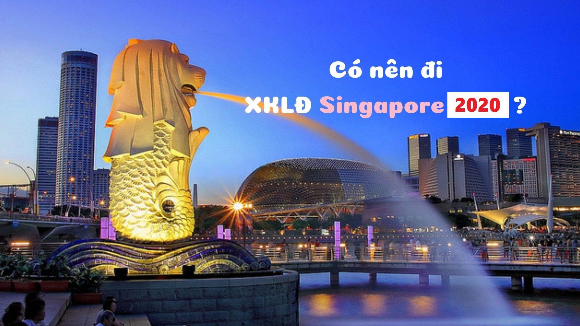 Có nên đi XKLĐ Singapore 2021 không? - Nỗi THẤP THỎM của lao động Việt còn bỏ ngỏ!