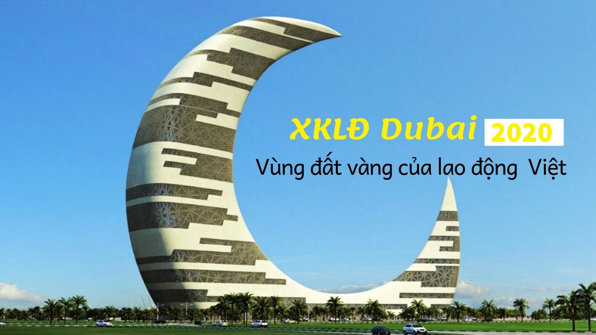 XKLĐ Dubai 2020 – TẤT TẦN TẬT về điều kiện, thủ tục, chi phí, mức lương