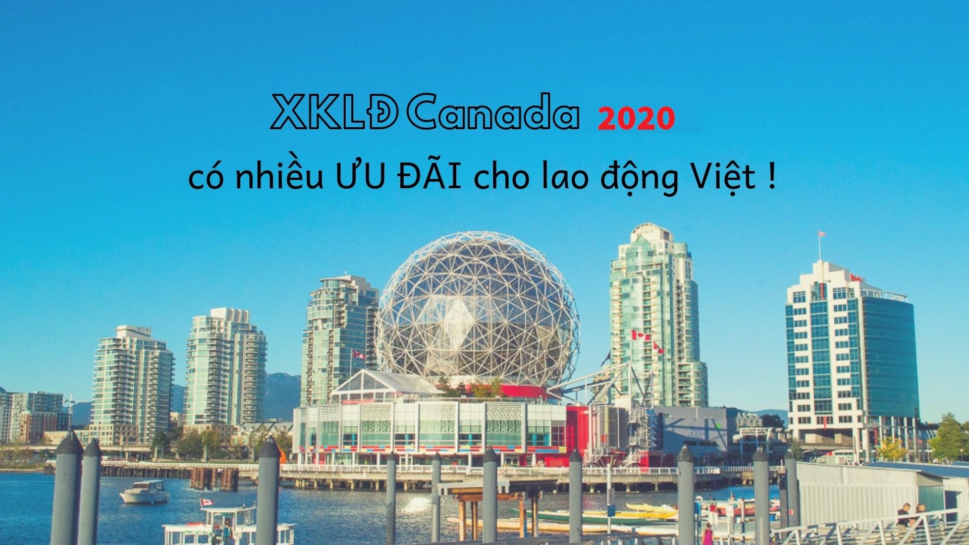 Thực hư XKLĐ Canada 2021 nhiều chương trình HẤP DẪN dành cho lao động Việt?