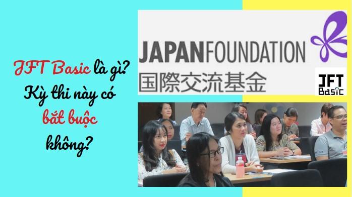 JFT Basic là gì? 5 điều cần biết về kỳ thi tiếng Nhật Japaness Foudation!