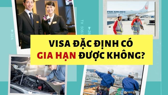 Visa kỹ năng đặc định Tokutei có được GIA HẠN không?