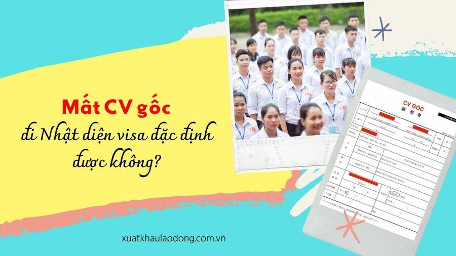 Mất CV gốc đi Nhật có quay lại diện visa đặc định được không?