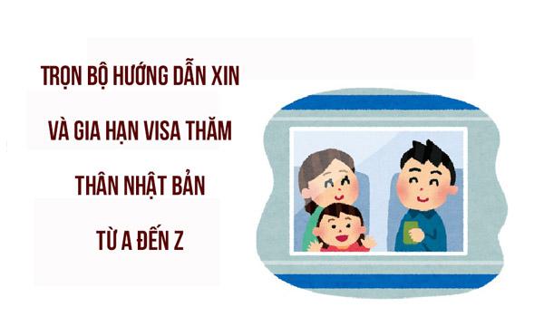 Trọn bộ hướng dẫn xin và gia hạn visa thăm thân Nhật Bản từ A đến Z