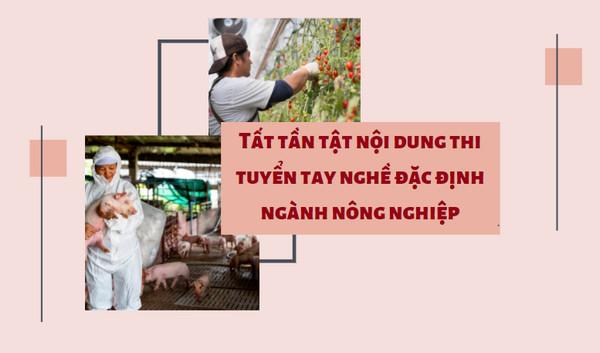 Tất tần tật nội dung thi tuyển tay nghề đặc định ngành nông nghiệp
