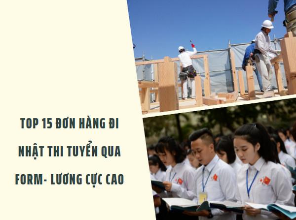 TOP 15 đơn hàng đi Nhật thi tuyển qua Form- LƯƠNG CỰC CAO